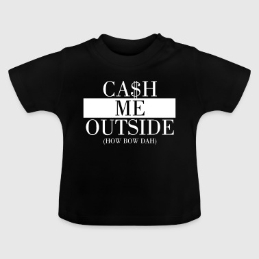 Cash Me Outside - Baby T-Shirt