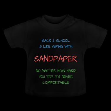 Back 2 School is Like Wiping with Sandpaper - Baby T-Shirt
