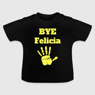 Bye Felicia with Waving Hand - Baby T-Shirt