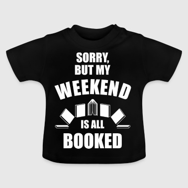 Fully booked, no time. Will read a lot - Baby T-Shirt