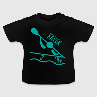 Kayak. Canoe Kayak. Love Kayaking. kayak is LIFE. - Baby T-Shirt
