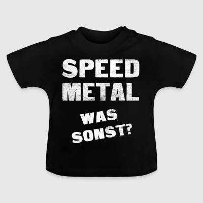Speed Metal was sonst! Speed Metal T-Shirt! - Baby T-Shirt