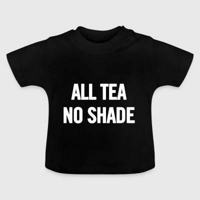 All Tea No Shade White - Baby T-Shirt