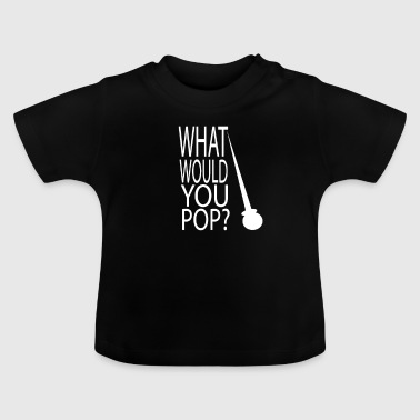 Was würdest du Pop machen? - Baby T-Shirt