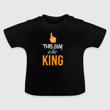 This guy is the king - Baby T-Shirt