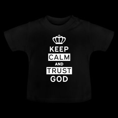 Keep Calm and Trust God - Baby T-Shirt