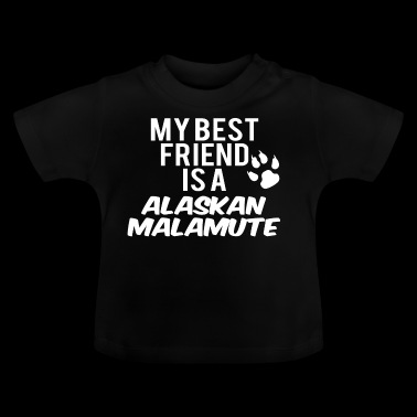 My friend is a alaskan malamute - Baby T-Shirt