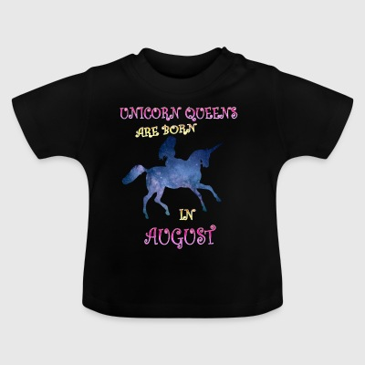 Unicorn queens are born in august - Baby T-Shirt