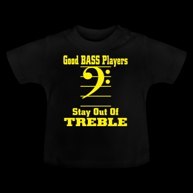 Bass players stay out of treble - Baby T-Shirt