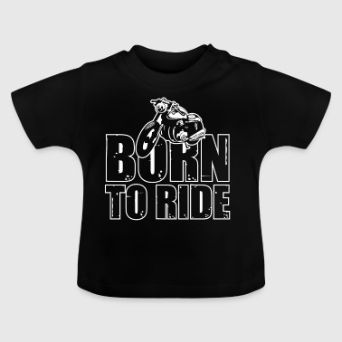 Born to ride - Baby T-Shirt