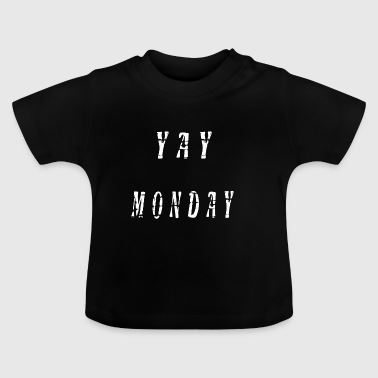 yay monday spruch montag monday - Baby T-Shirt