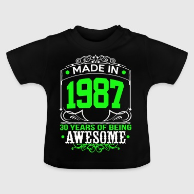 Made In 1987 30 Years of being awesome - Baby T-Shirt