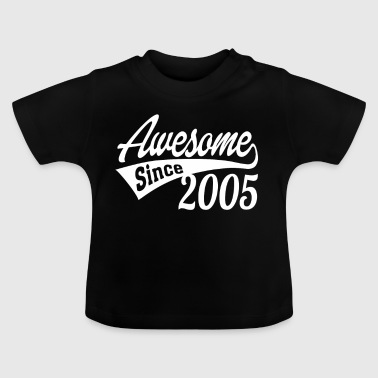Awesome Since 2005 - Baby T-Shirt