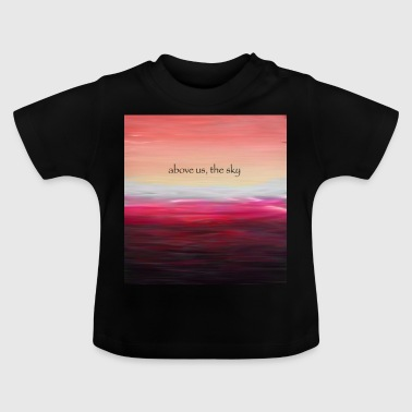 Above Us The Sky - Baby T-shirt