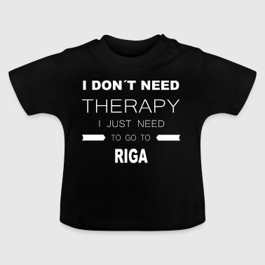 i dont need therapy i just need to go to RIGA - Baby T-Shirt