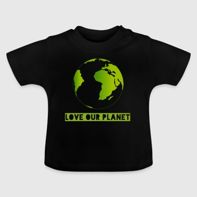 LOVE OUR PLANET - Baby T-Shirt