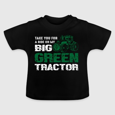 Ride my big green tractor - Baby T-Shirt