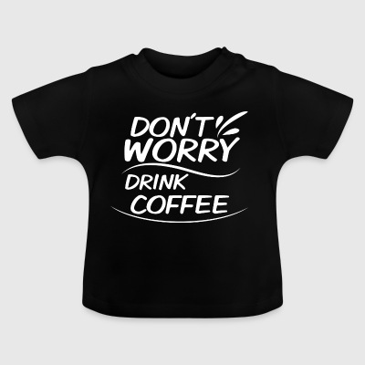 Don't worry Coffee - Baby T-Shirt