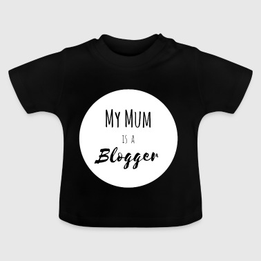 My Mum is a Blogger_White - Baby T-Shirt