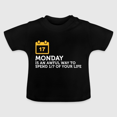 Monday Is My Least Favorite Day Of The Week! - Baby T-Shirt