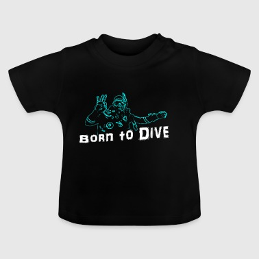 ScubaBornToDive001 - Baby T-Shirt