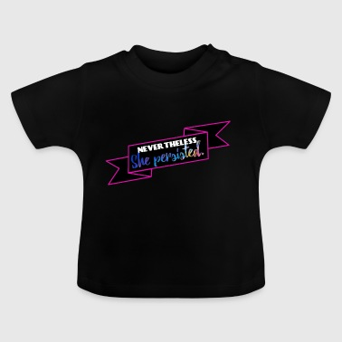 She persisted! - Baby T-Shirt