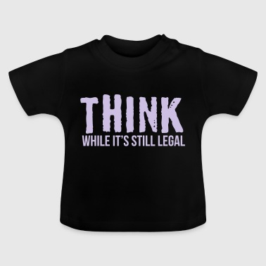 Think while it's style legal - Baby T-Shirt