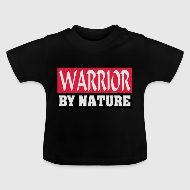 Warrior by Nature - Baby T-shirt