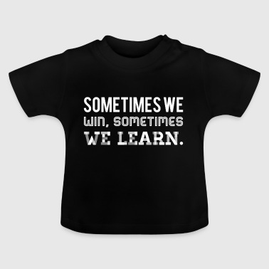 We learn - white - Baby T-Shirt