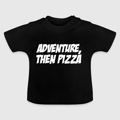 Adventure then pizza - Baby T-Shirt