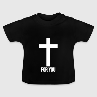 For you - Baby T-Shirt