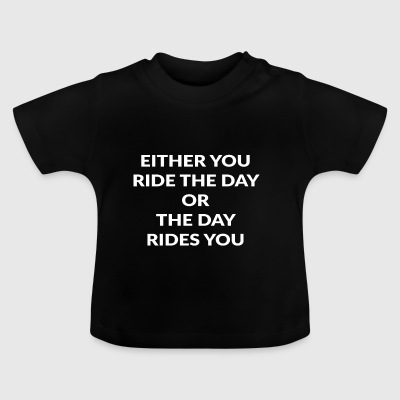 EITHER YOU RIDE - Baby T-Shirt