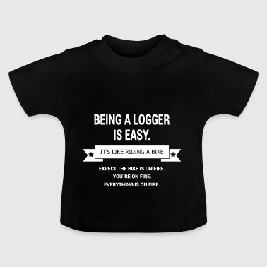 BEING A LOGGER - Baby T-Shirt