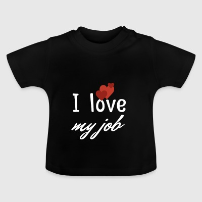 I love my job - Baby T-Shirt