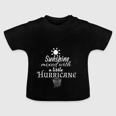Sunshine mixed with a little hurricane - Baby T-Shirt