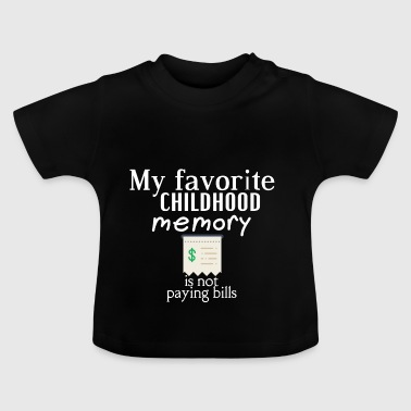My favorite childhood is not paying bills - Baby T-Shirt