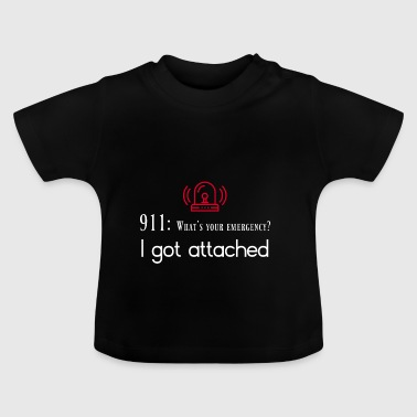 What's your emergency I got attached - Baby T-Shirt