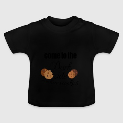 Come to the dark side because we have cookies - Baby T-Shirt
