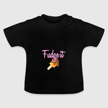 fudge is - Baby T-shirt