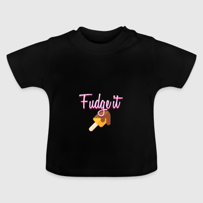 Fudge it - Baby T-Shirt