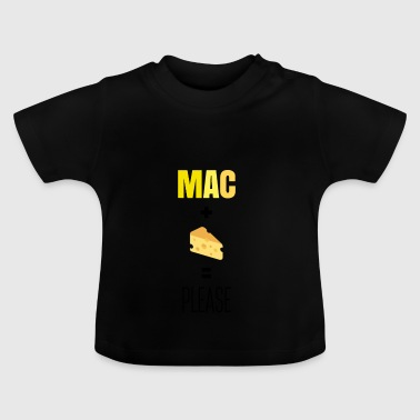 Mac and Cheese Please - Baby T-Shirt