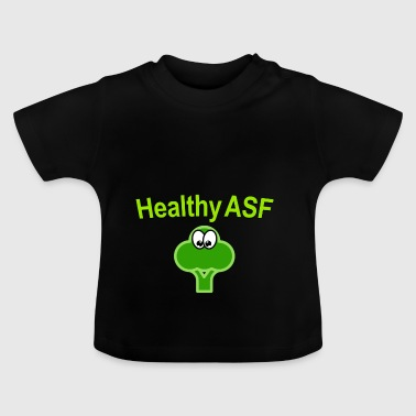 Healthy as fuck - Baby T-Shirt