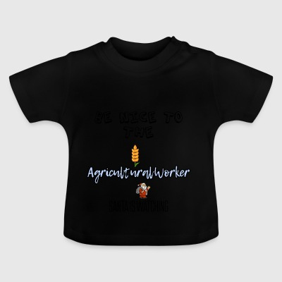Be nice to the agricultural worker Santa watch it - Baby T-Shirt