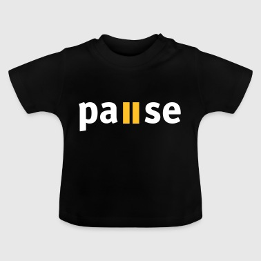 Pause - Baby T-Shirt