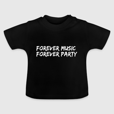 forever music forever party - weiss - Baby T-Shirt