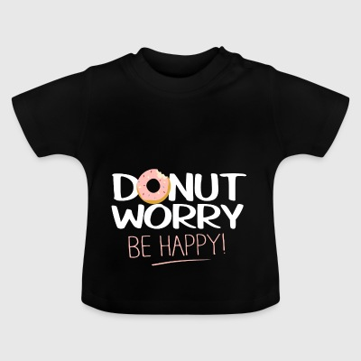 Donut worry - be happy - Baby T-Shirt