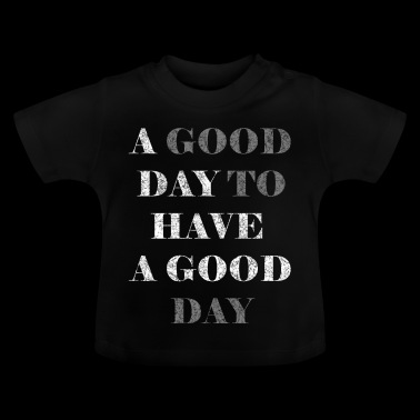 A good day to have a good day motive white - Baby T-Shirt