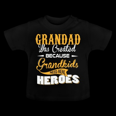 Grandad was createt because grandkids need heroes - Baby T-Shirt