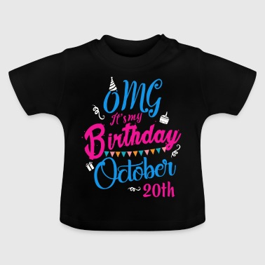 OMG Its my birthday October 20th - Baby T-Shirt