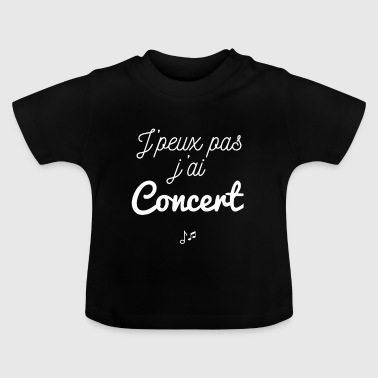 I can not have a concert - Baby T-Shirt
